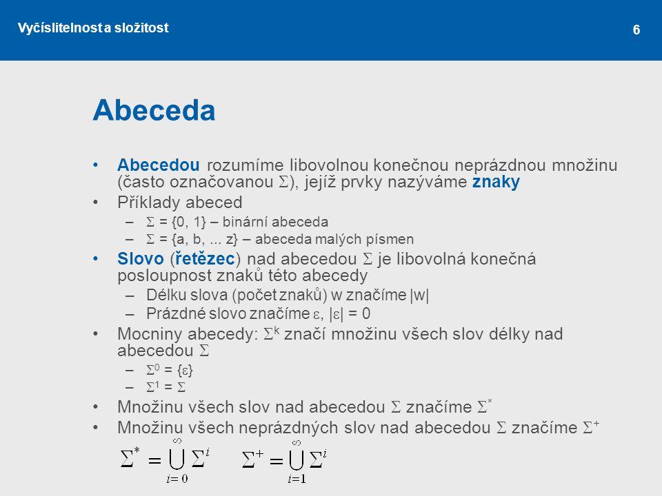 Abeceda Abecedou rozumíme libovolnou konečnou neprázdnou množinu (často označovanou ), jejíž prvky nazýváme znaky.