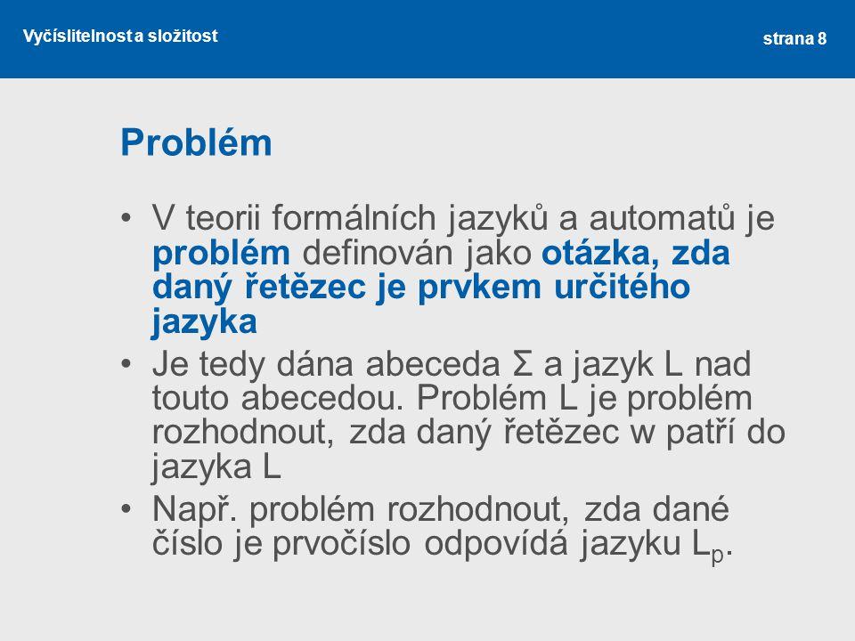 Problém V teorii formálních jazyků a automatů je problém definován jako otázka, zda daný řetězec je prvkem určitého jazyka.