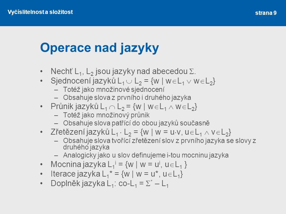 Operace nad jazyky Nechť L1, L2 jsou jazyky nad abecedou .