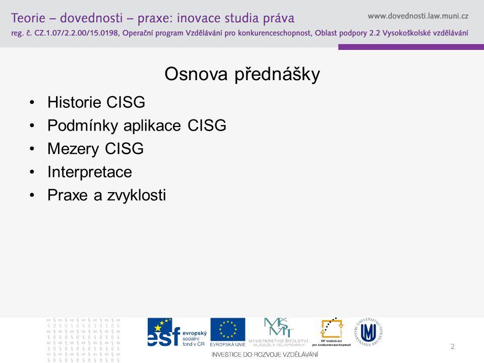 Osnova přednášky Historie CISG Podmínky aplikace CISG Mezery CISG