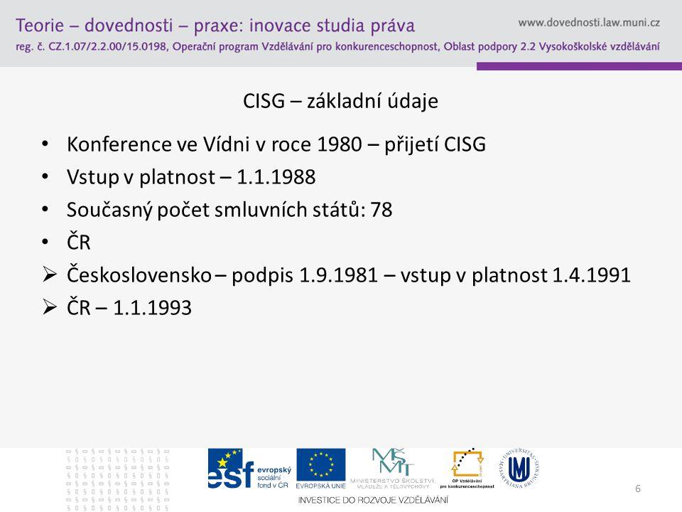 CISG – základní údaje Konference ve Vídni v roce 1980 – přijetí CISG. Vstup v platnost – 1.1.1988.