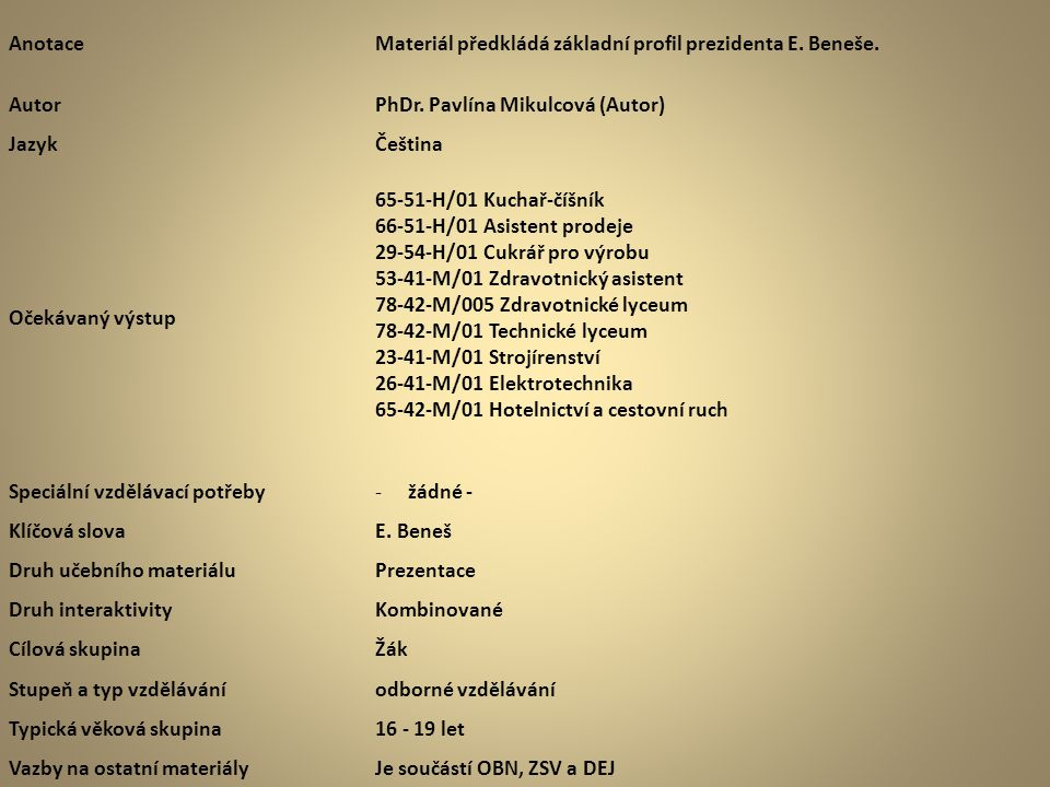 Anotace Materiál předkládá základní profil prezidenta E. Beneše. Autor. PhDr. Pavlína Mikulcová (Autor)