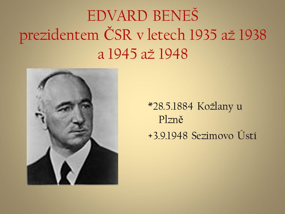 EDVARD BENEŠ prezidentem ČSR v letech 1935 až 1938 a 1945 až 1948