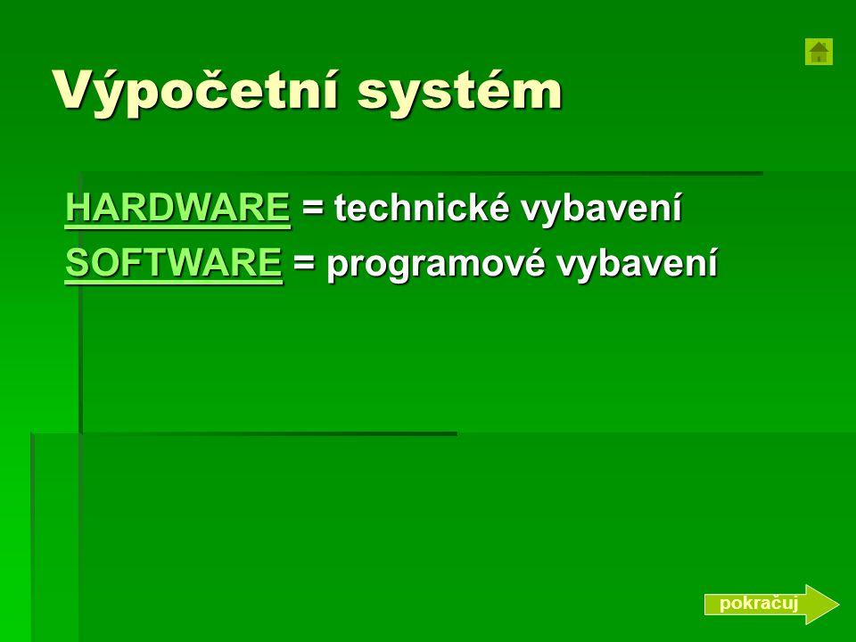 Výpočetní systém HARDWARE = technické vybavení