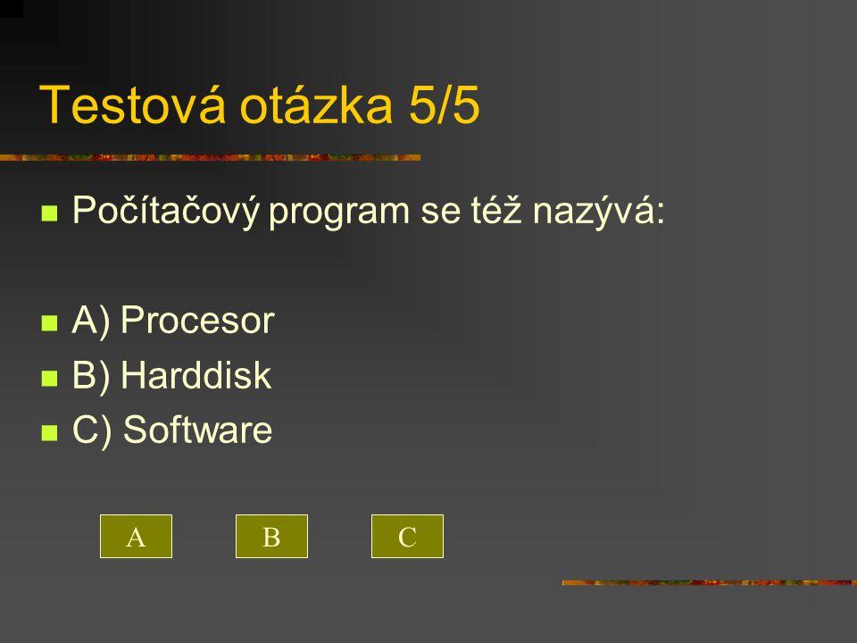 Testová otázka 5/5 Počítačový program se též nazývá: A) Procesor