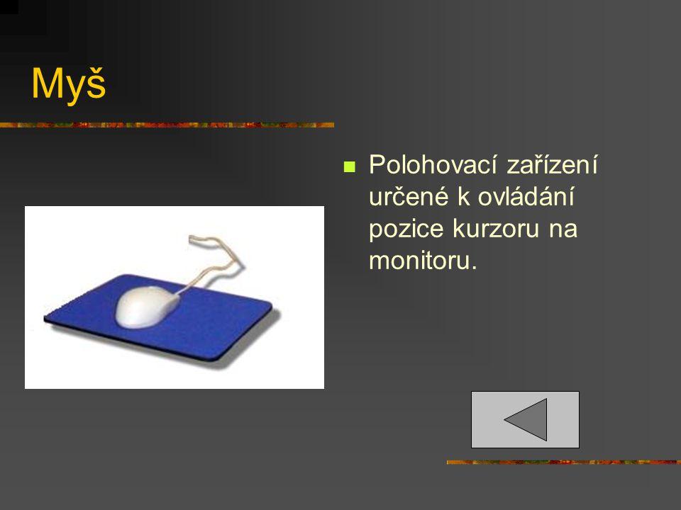 Myš Polohovací zařízení určené k ovládání pozice kurzoru na monitoru.