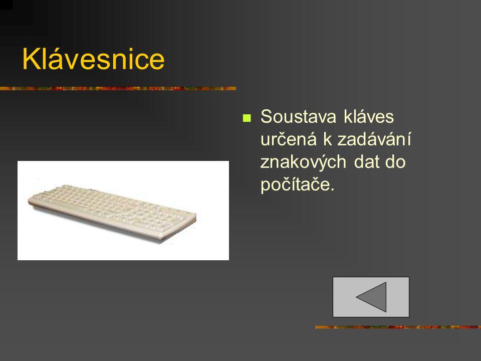Klávesnice Soustava kláves určená k zadávání znakových dat do počítače.