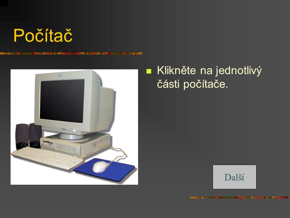 Počítač Klikněte na jednotlivý části počítače. Další
