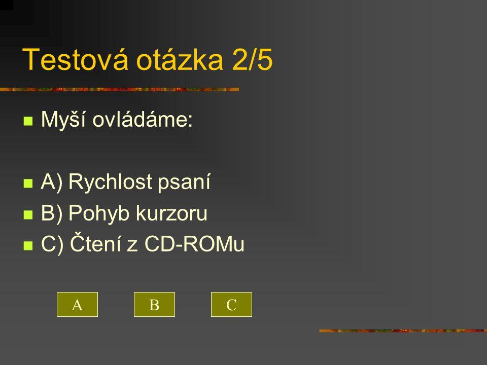 Testová otázka 2/5 Myší ovládáme: A) Rychlost psaní B) Pohyb kurzoru