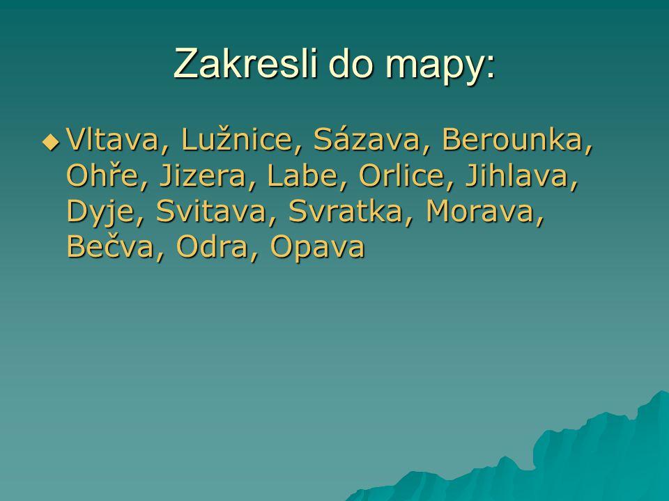 Zakresli do mapy: Vltava, Lužnice, Sázava, Berounka, Ohře, Jizera, Labe, Orlice, Jihlava, Dyje, Svitava, Svratka, Morava, Bečva, Odra, Opava.