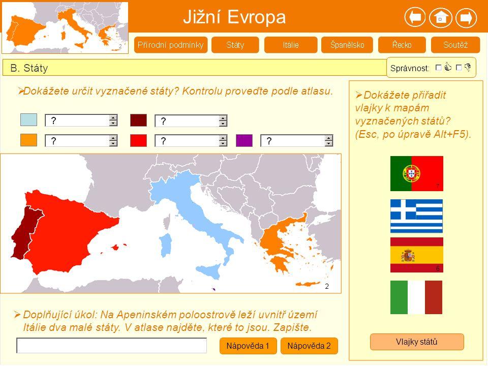 Jižní Evropa 2. B. Státy. Správnost:   Dokážete určit vyznačené státy Kontrolu proveďte podle atlasu.