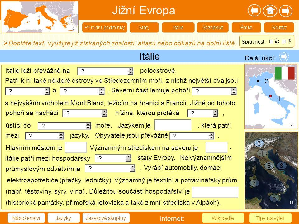 Jižní Evropa 2. Správnost:   Doplňte text, využijte již získaných znalostí, atlasu nebo odkazů na dolní liště.
