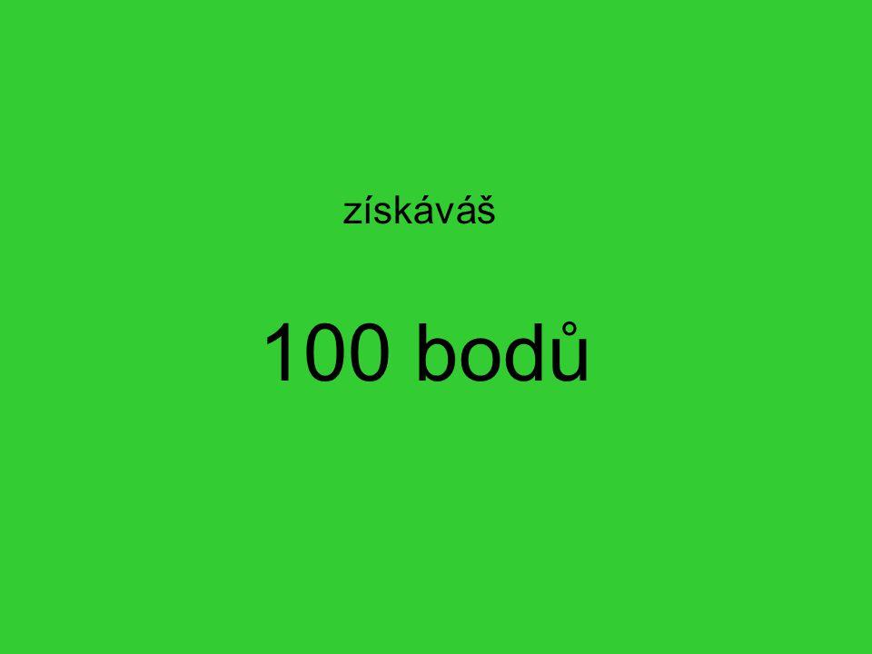 získáváš 100 bodů