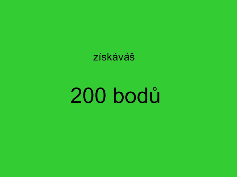 získáváš 200 bodů