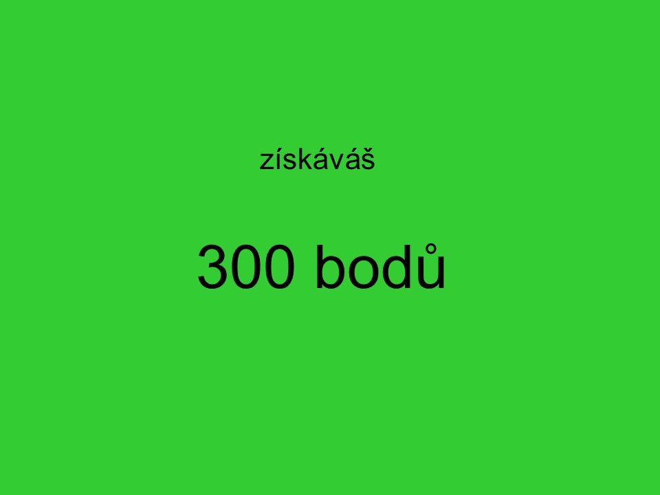 získáváš 300 bodů