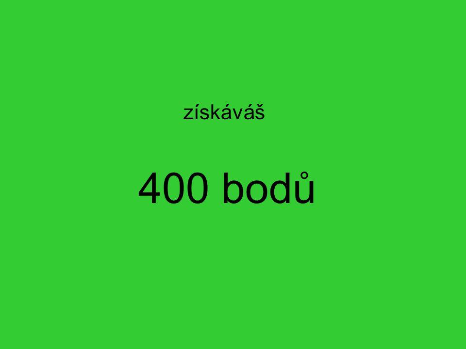 získáváš 400 bodů