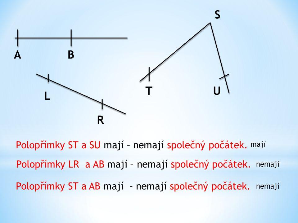 S A B T U L R Polopřímky ST a SU mají – nemají společný počátek.