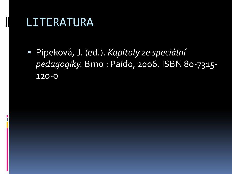 LITERATURA Pipeková, J. (ed.). Kapitoly ze speciální pedagogiky.
