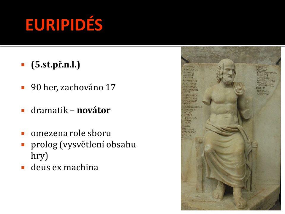 EURIPIDÉS (5.st.př.n.l.) 90 her, zachováno 17 dramatik – novátor