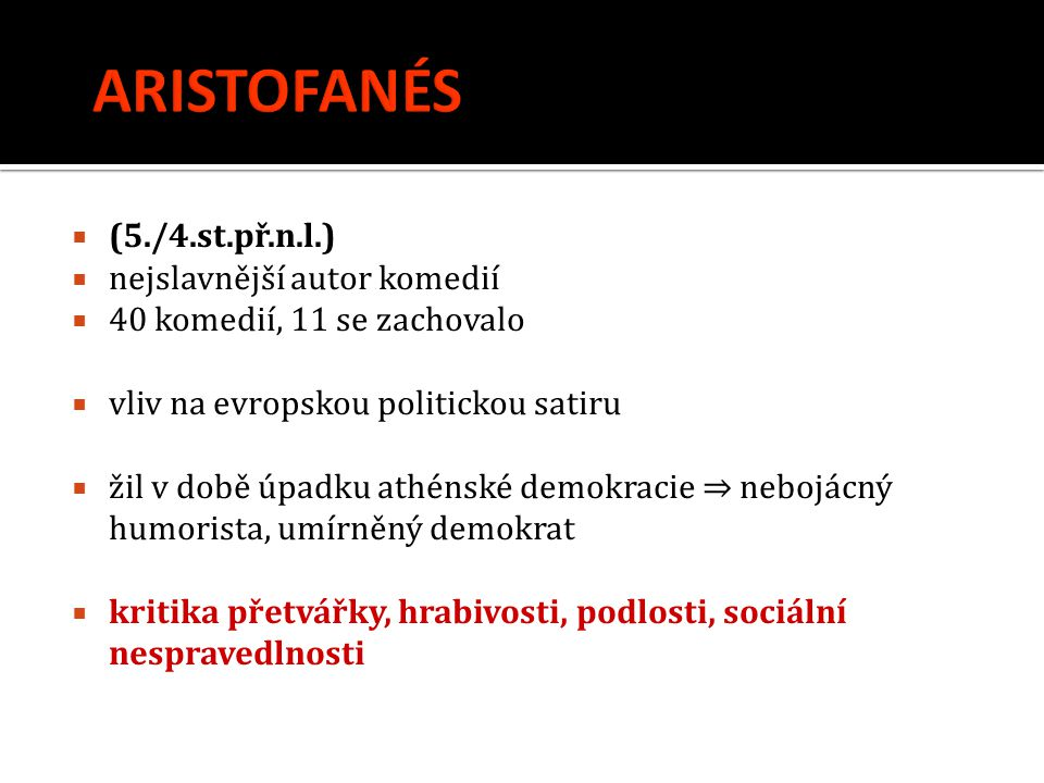 ARISTOFANÉS (5./4.st.př.n.l.) nejslavnější autor komedií