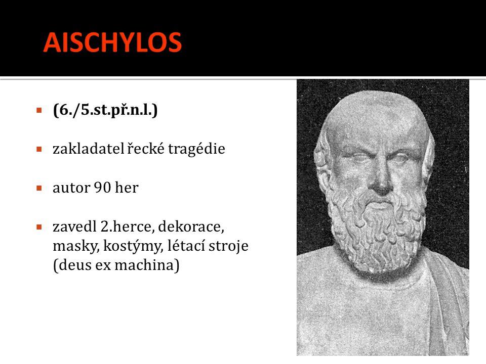 AISCHYLOS (6./5.st.př.n.l.) zakladatel řecké tragédie autor 90 her