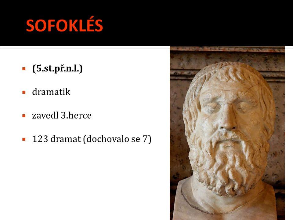 SOFOKLÉS (5.st.př.n.l.) dramatik zavedl 3.herce