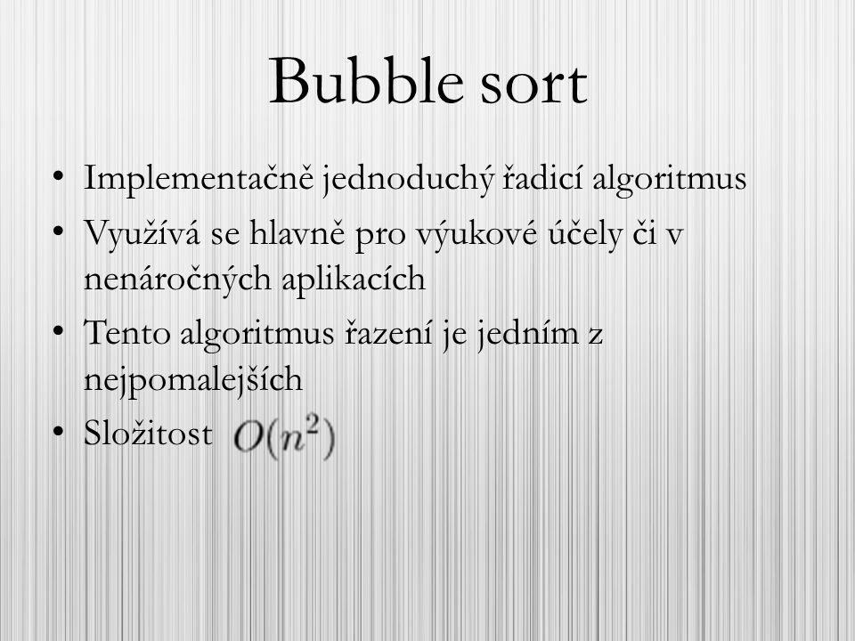 Bubble sort Implementačně jednoduchý řadicí algoritmus