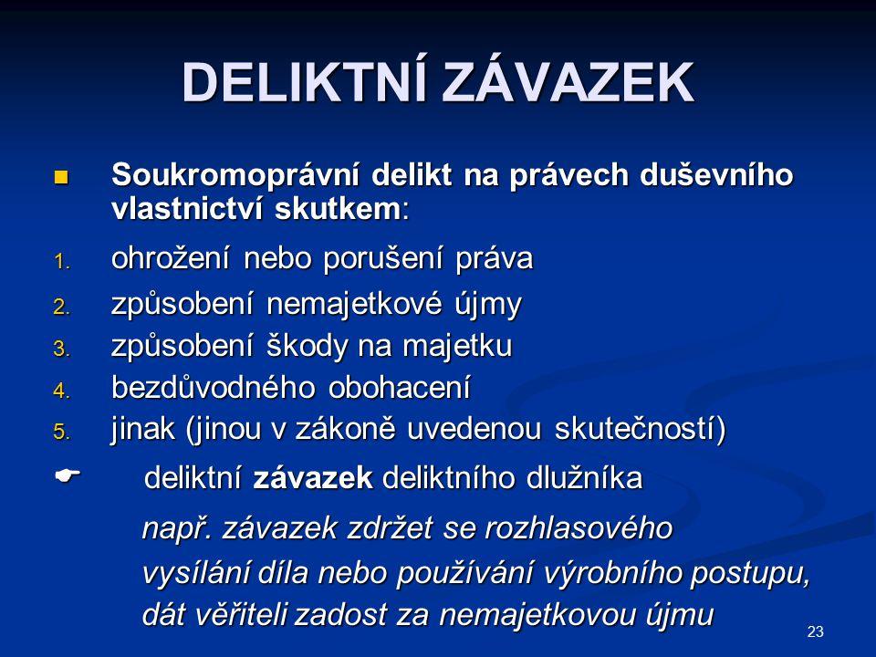 DELIKTNÍ ZÁVAZEK Soukromoprávní delikt na právech duševního vlastnictví skutkem: ohrožení nebo porušení práva.