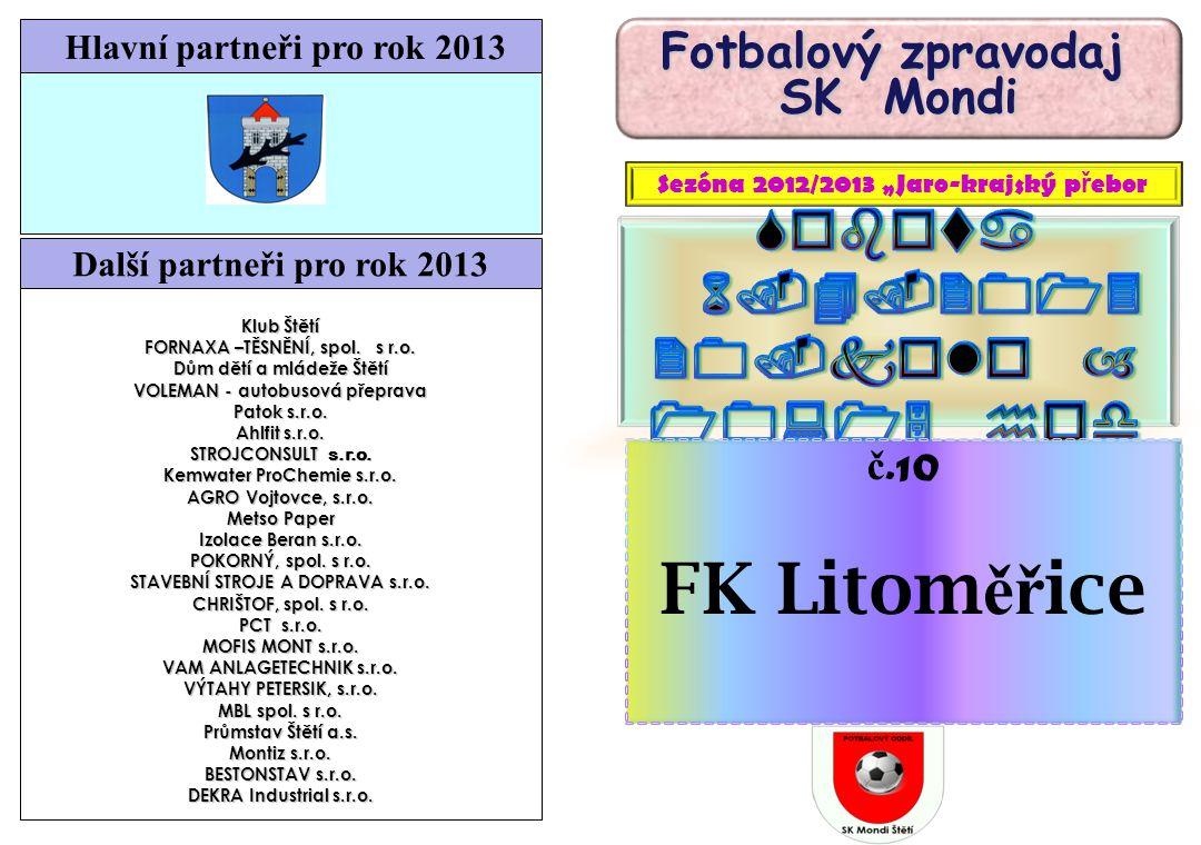 FK Litoměřice Sobota 6.4.2013 20.kolo – 10:15 hod SK Mondi č.10