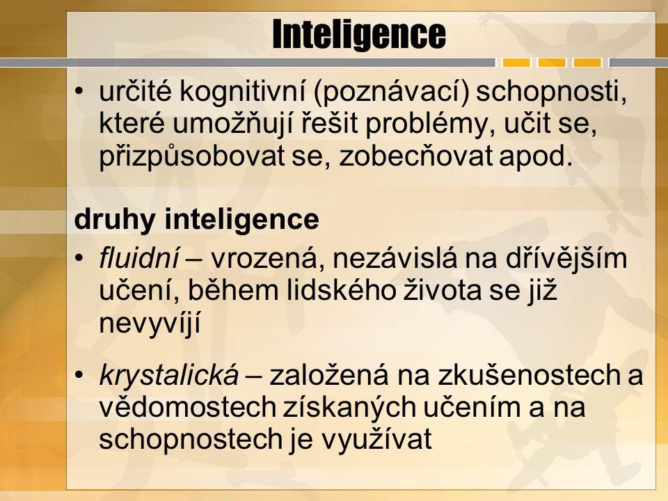 Inteligence určité kognitivní (poznávací) schopnosti, které umožňují řešit problémy, učit se, přizpůsobovat se, zobecňovat apod.