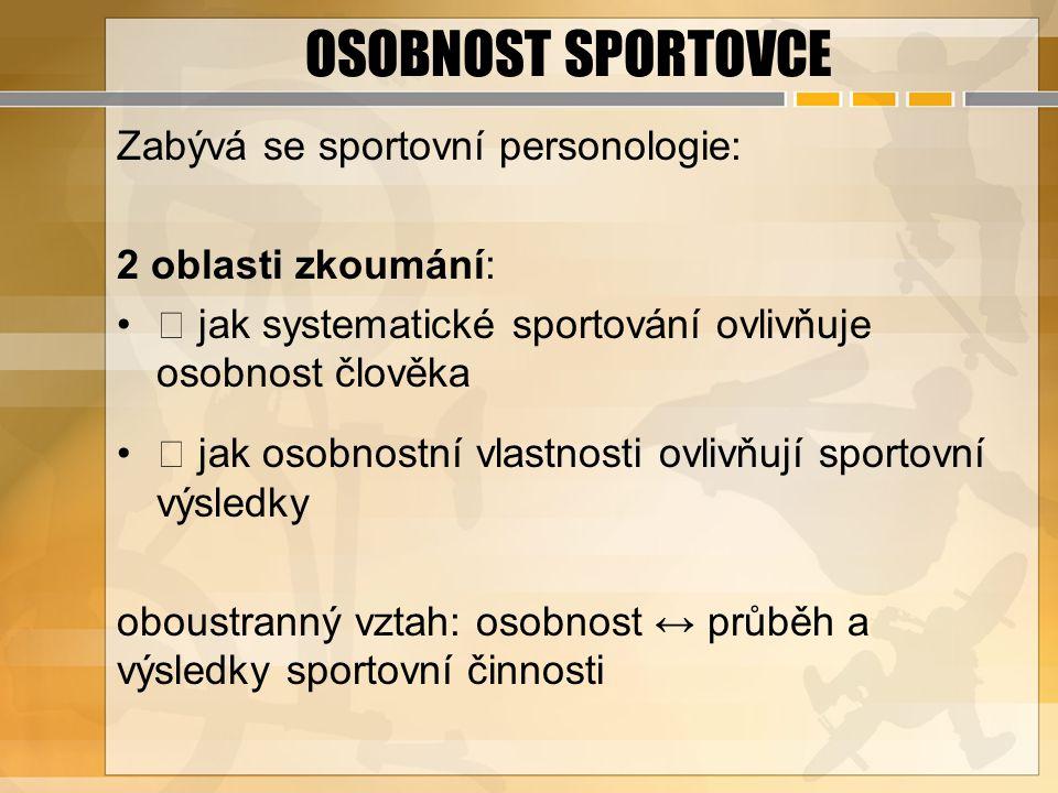 OSOBNOST SPORTOVCE Zabývá se sportovní personologie: