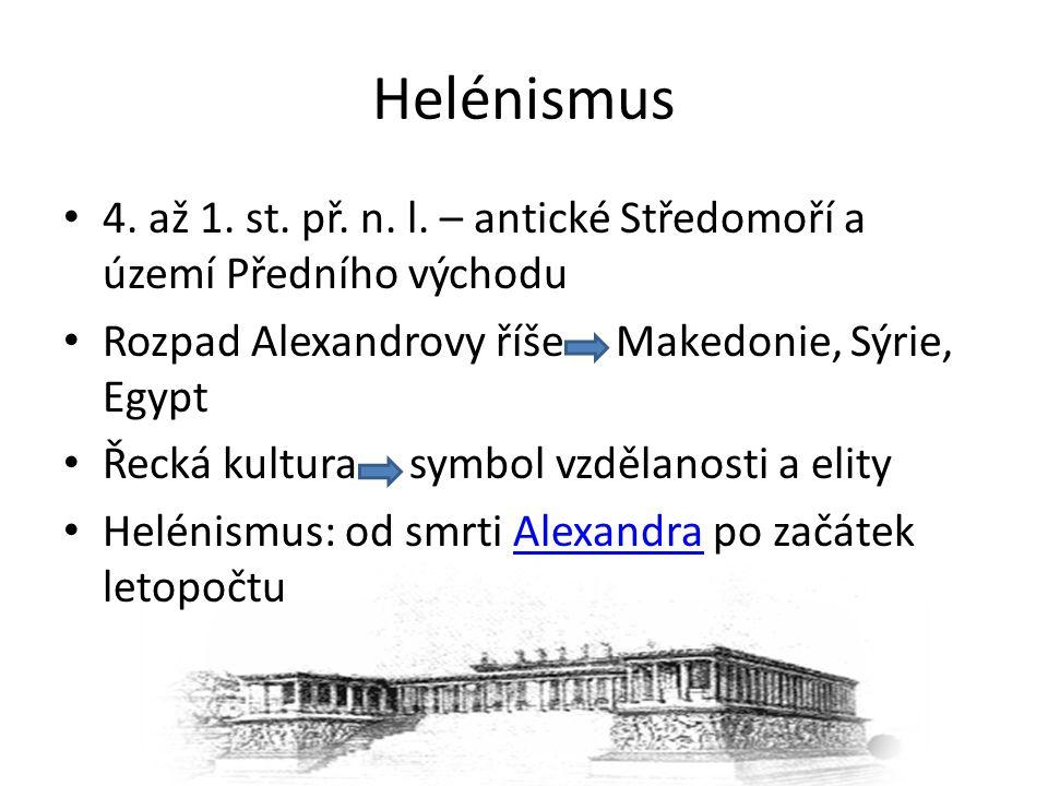 Helénismus 4. až 1. st. př. n. l. – antické Středomoří a území Předního východu. Rozpad Alexandrovy říše Makedonie, Sýrie, Egypt.