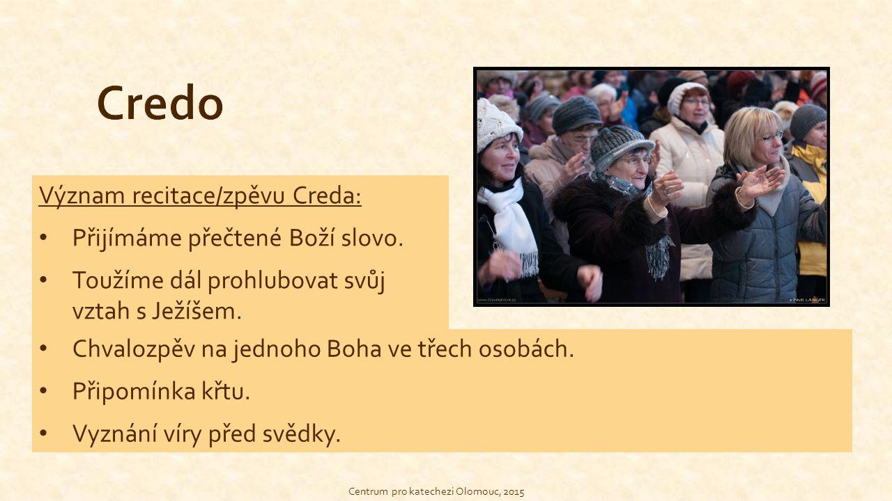 Credo Význam recitace/zpěvu Creda: Přijímáme přečtené Boží slovo.