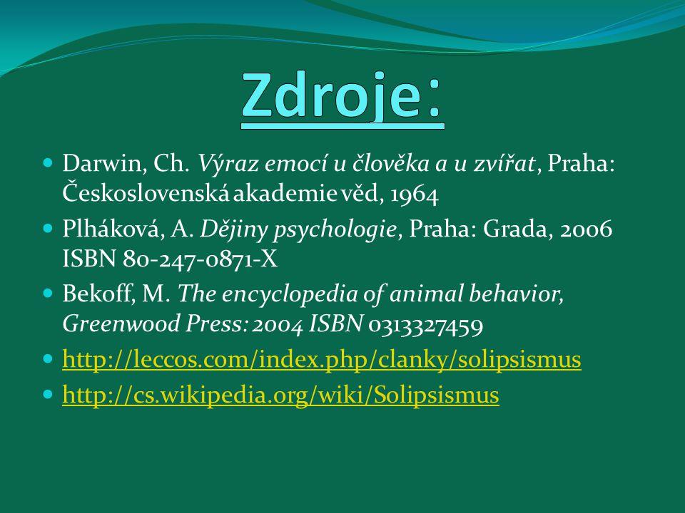 Zdroje: Darwin, Ch. Výraz emocí u člověka a u zvířat, Praha: Československá akademie věd, 1964.