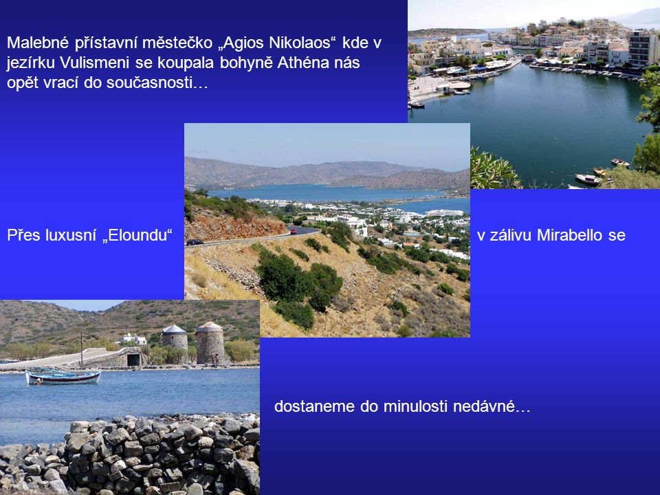 """Malebné přístavní městečko """"Agios Nikolaos kde v jezírku Vulismeni se koupala bohyně Athéna nás opět vrací do současnosti…"""