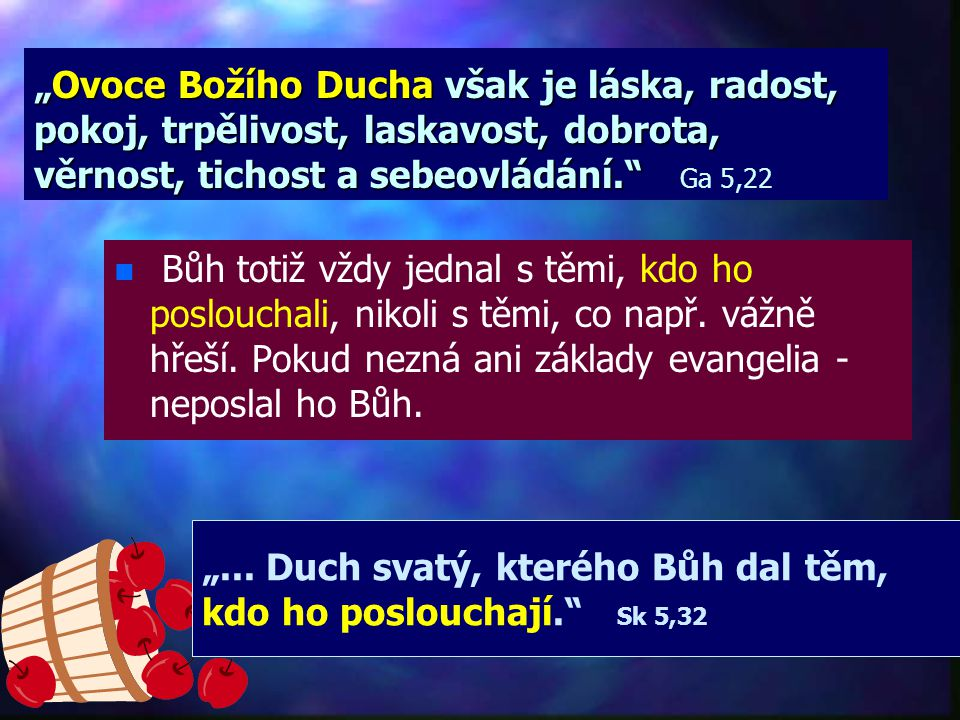 """""""Ovoce Božího Ducha však je láska, radost, pokoj, trpělivost, laskavost, dobrota, věrnost, tichost a sebeovládání. Ga 5,22"""