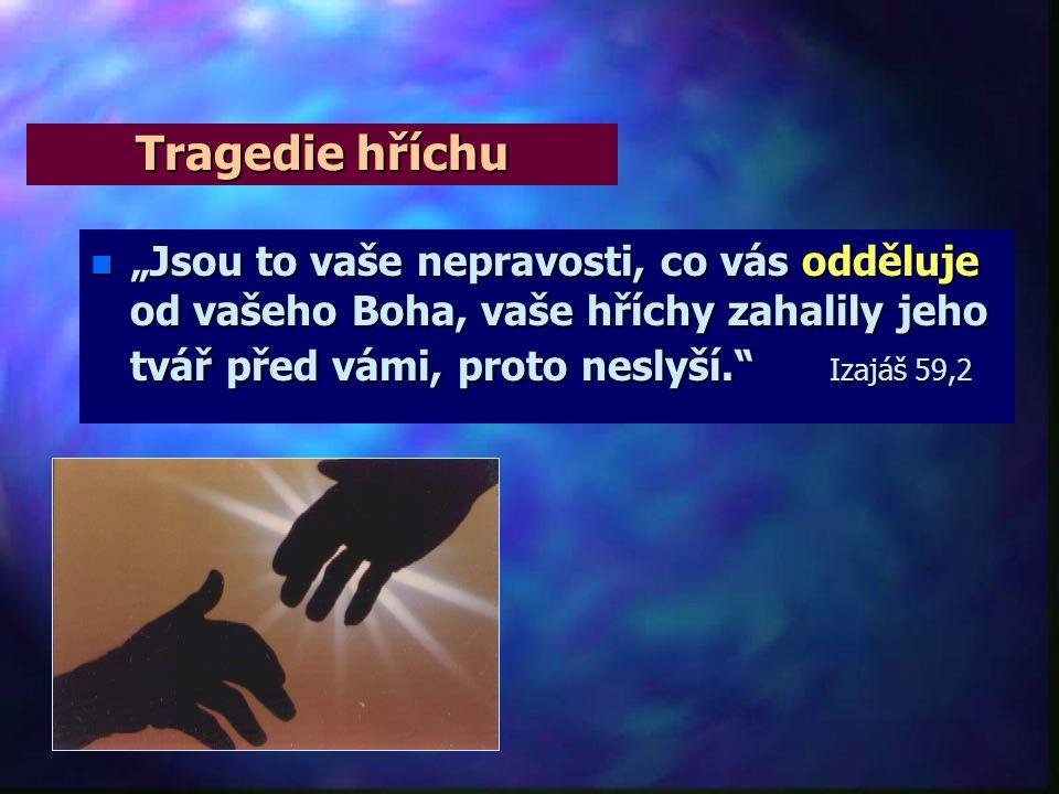 """Tragedie hříchu """"Jsou to vaše nepravosti, co vás odděluje od vašeho Boha, vaše hříchy zahalily jeho tvář před vámi, proto neslyší. Izajáš 59,2."""