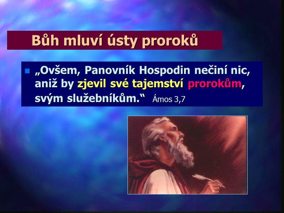 """Bůh mluví ústy proroků """"Ovšem, Panovník Hospodin nečiní nic, aniž by zjevil své tajemství prorokům, svým služebníkům. Ámos 3,7."""