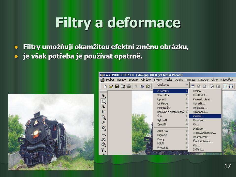 Filtry a deformace Filtry umožňují okamžitou efektní změnu obrázku,