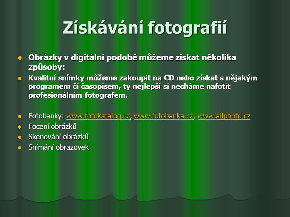 Získávání fotografií Obrázky v digitální podobě můžeme získat několika způsoby:
