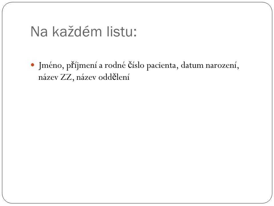 Na každém listu: Jméno, příjmení a rodné číslo pacienta, datum narození, název ZZ, název oddělení