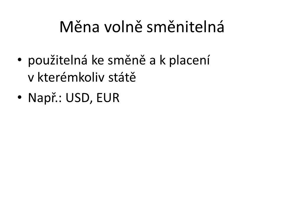 Měna volně směnitelná použitelná ke směně a k placení v kterémkoliv státě Např.: USD, EUR