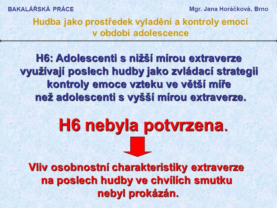 H6 nebyla potvrzena. H6: Adolescenti s nižší mírou extraverze