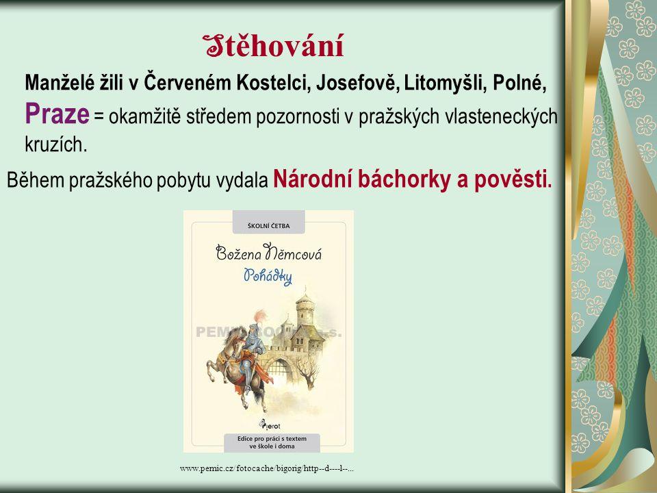 Stěhování Manželé žili v Červeném Kostelci, Josefově, Litomyšli, Polné, Praze = okamžitě středem pozornosti v pražských vlasteneckých.