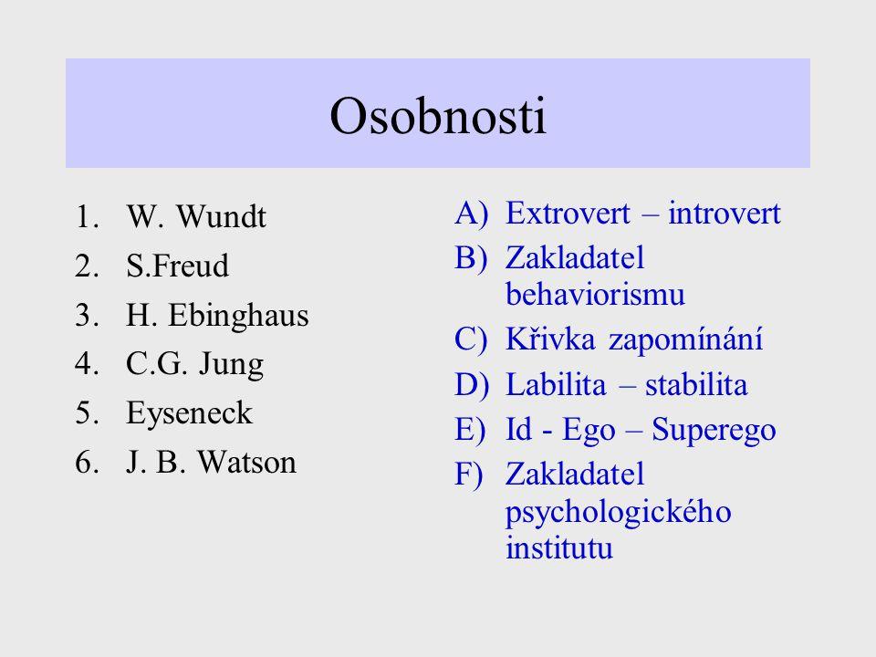 Osobnosti W. Wundt S.Freud H. Ebinghaus C.G. Jung Eyseneck