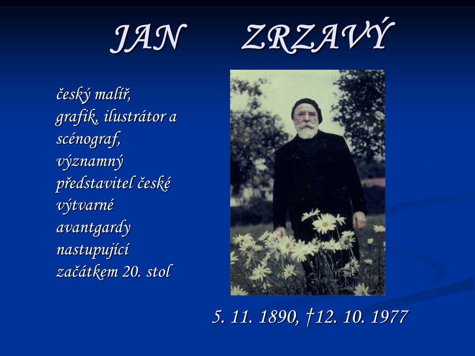 JAN ZRZAVÝ český malíř, grafik, ilustrátor a scénograf, významný představitel české výtvarné avantgardy nastupující začátkem 20. stol.