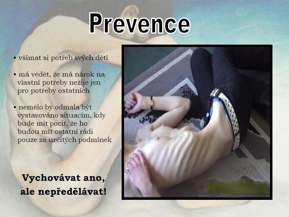 Prevence Vychovávat ano, ale nepředělávat! všímat si potřeb svých dětí