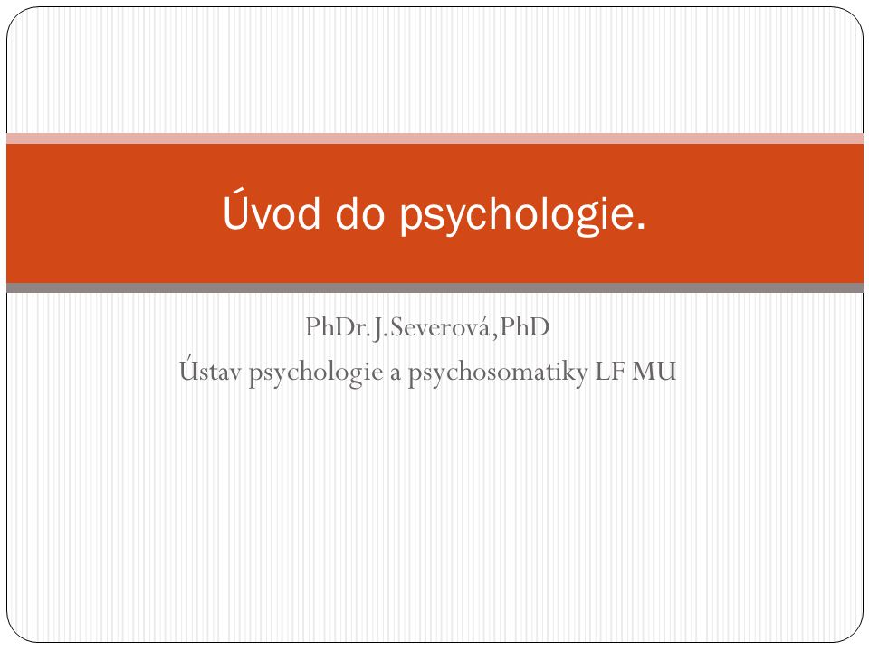 PhDr.J.Severová,PhD Ústav psychologie a psychosomatiky LF MU