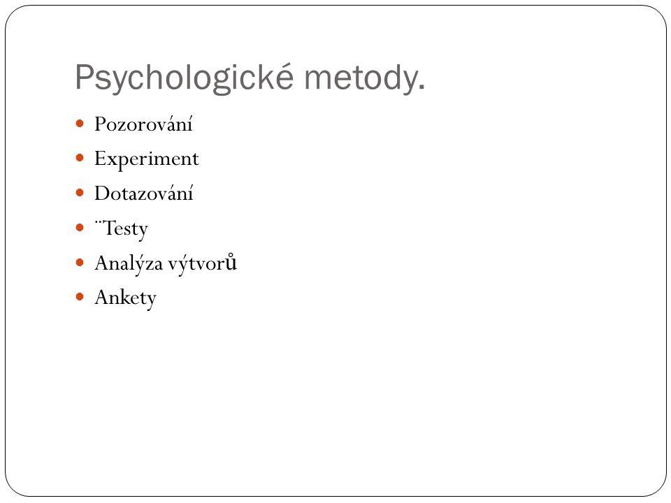 Psychologické metody. Pozorování Experiment Dotazování ¨Testy