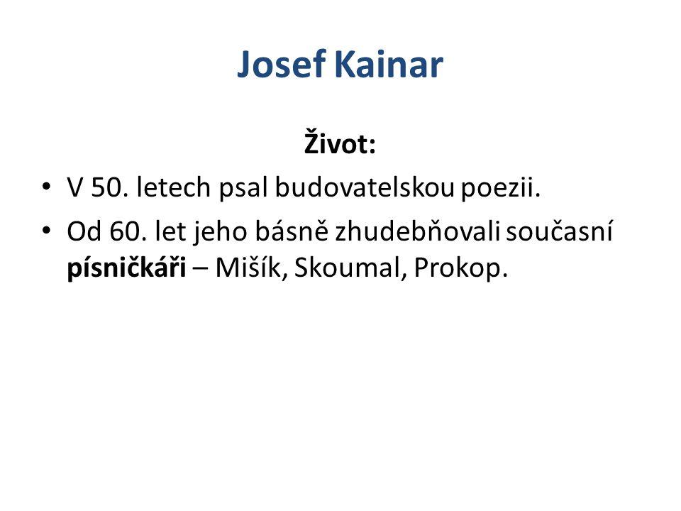 Josef Kainar Život: V 50. letech psal budovatelskou poezii.